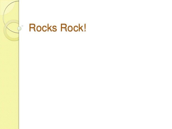 Rocks Rock!<br />