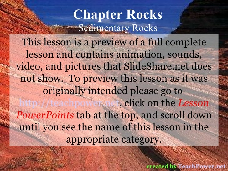 Chapter Rocks Sedimentary Rocks created by   TeachPower.net This lesson is a preview of a full complete lesson and contain...