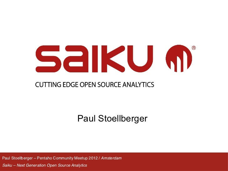 Paul StoellbergerPaul Stoellberger – Pentaho Community Meetup 2012 / Amsterdam!Saiku – Next Generation Open Source Analyti...