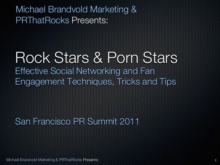 Michael Brandvold Marketing &     PRThatRocks Presents:    Rock Stars & Porn Stars    Effective Social Networking and Fan ...
