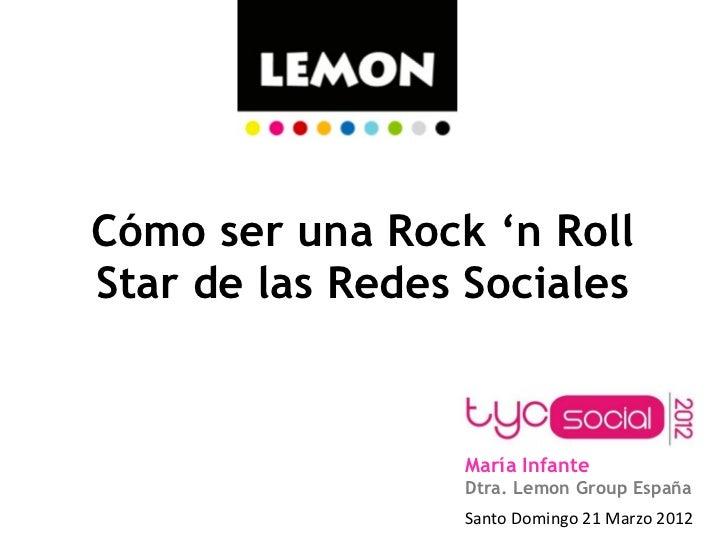Cómo ser una Rock 'n RollStar de las Redes Sociales                 María Infante                 Dtra. Lemon Group España...