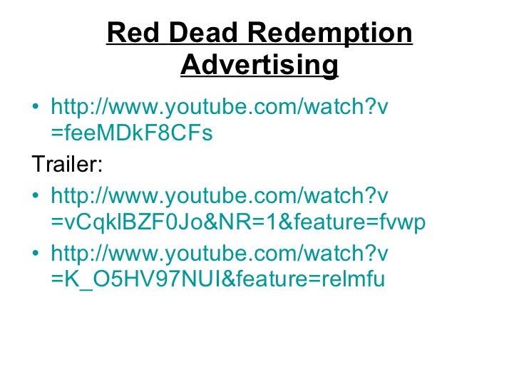 Red Dead Redemption Advertising <ul><li>http:// www.youtube.com/watch?v =feeMDkF8CFs </li></ul><ul><li>Trailer: </li></ul>...