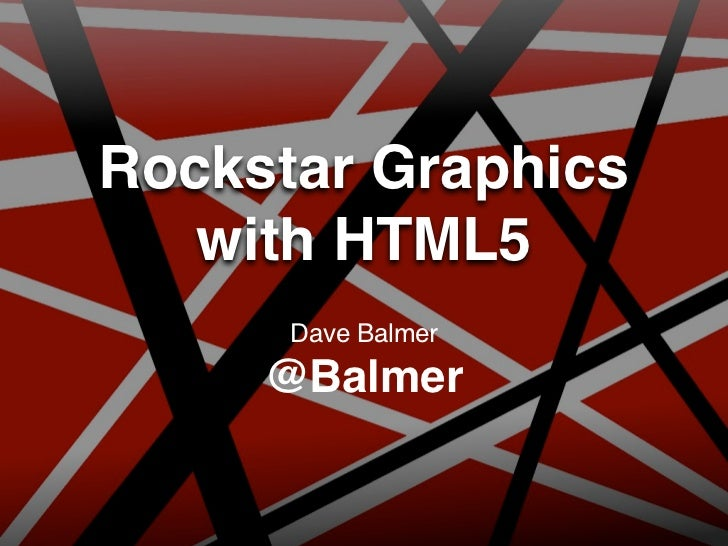 Rockstar Graphics   with HTML5      Dave Balmer     @Balmer