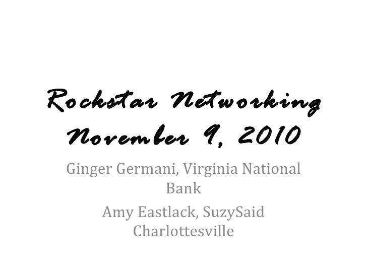 Rockstar Networking November 9, 2010 Ginger Germani, Virginia National Bank Amy Eastlack, SuzySaid Charlottesville