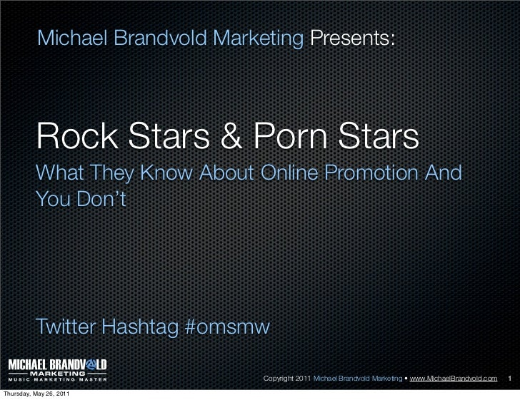 Michael Brandvold Marketing Presents:          Rock Stars & Porn Stars          What They Know About Online Promotion And ...