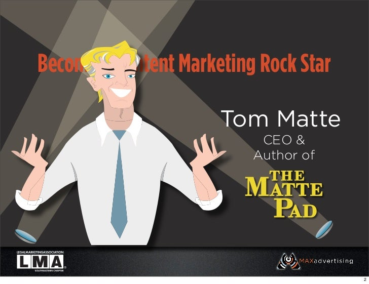 Become a Content Marketing Rock Star                      Tom Matte                           CEO &                       ...