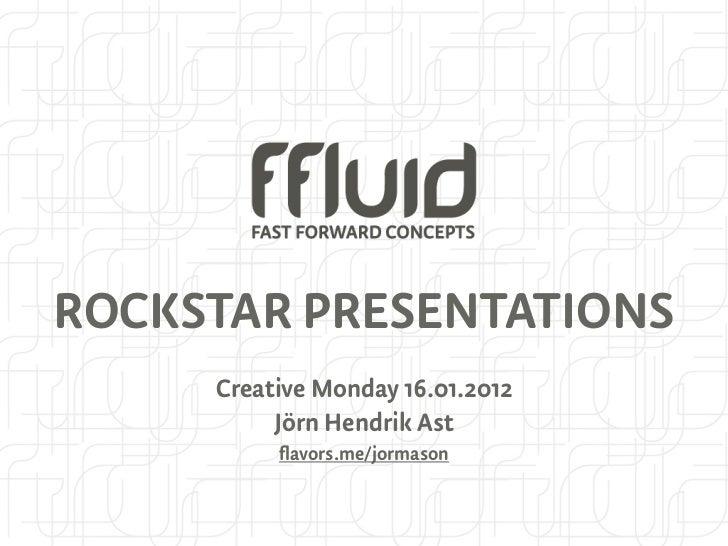 ROCKSTAR PRESENTATIONS     Creative Monday 16.01.2012          Jörn Hendrik Ast          flavors.me/jormason