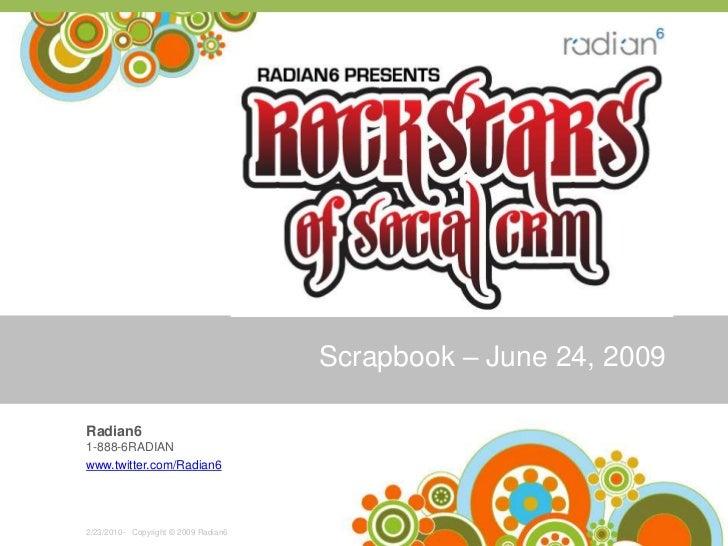Scrapbook – June 24, 2009<br />Radian61-888-6RADIAN<br />www.twitter.com/Radian6<br />-   Copyright © 2009 Radian6  <br />...