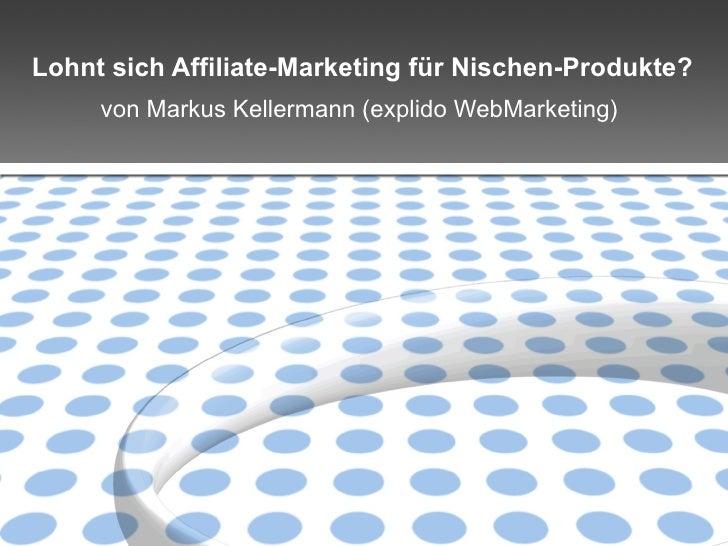 Lohnt sich Affiliate-Marketing für Nischen-Produkte? von Markus Kellermann (explido WebMarketing)