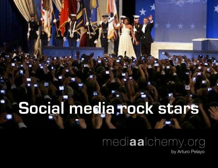 Social media rock stars           mediaalchemy.org                     by Arturo Pelayo