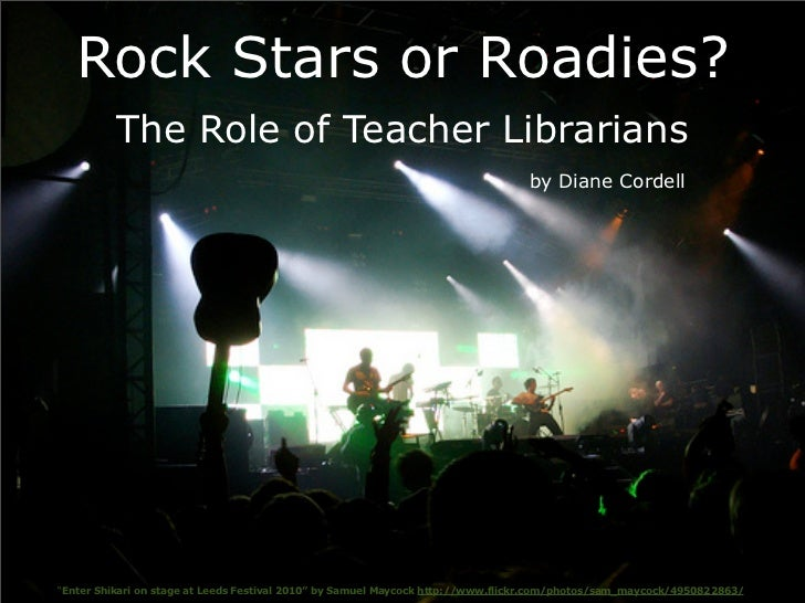 Rock Stars or Roadies?          The Role of Teacher Librarians                                                            ...