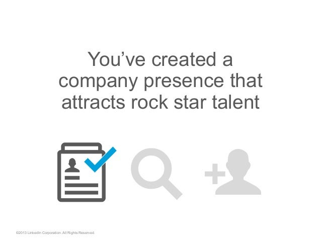 "©2013 LinkedIn Corporation. All Rights Reserved. You've created a company presence that attracts rock star talent ""  """