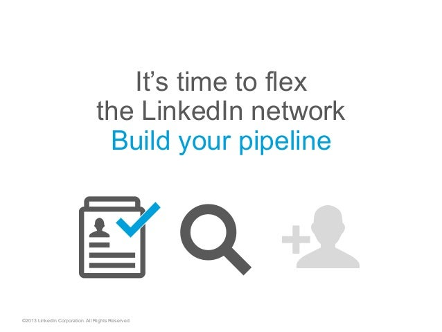 """©2013 LinkedIn Corporation. All Rights Reserved. It's time to flex the LinkedIn network Build your pipeline """"  """""""