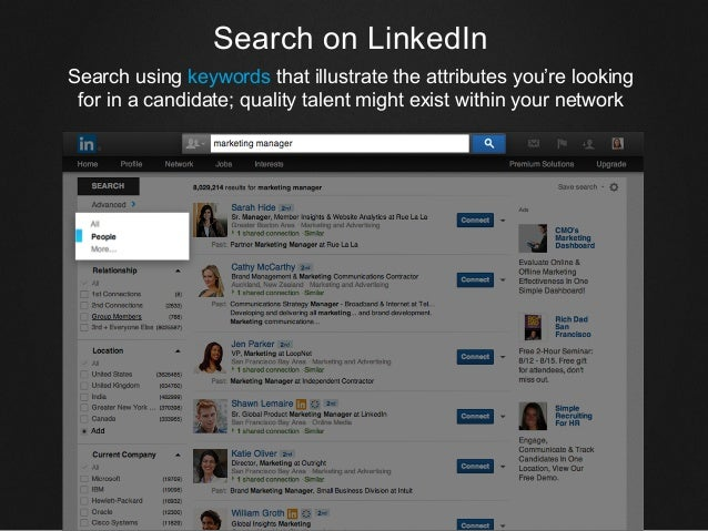 Search on LinkedIn Search using keywords that illustrate the attributes you're looking for in a candidate; quality talent ...
