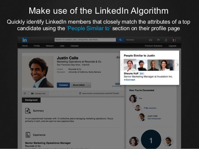 Make use of the LinkedIn Algorithm Quickly identify LinkedIn members that closely match the attributes of a top candidate ...