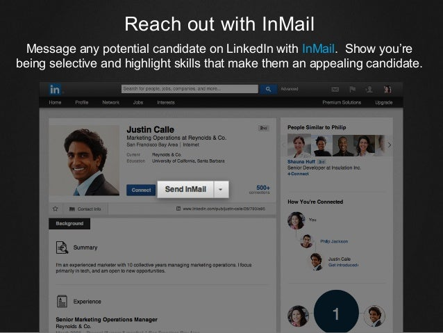 Reach out with InMail Message any potential candidate on LinkedIn with InMail. Show you're being selective and highlight s...