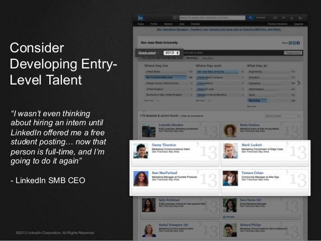 """©2013 LinkedIn Corporation. All Rights Reserved. Consider Developing Entry- Level Talent """"I wasn't even thinking about hir..."""