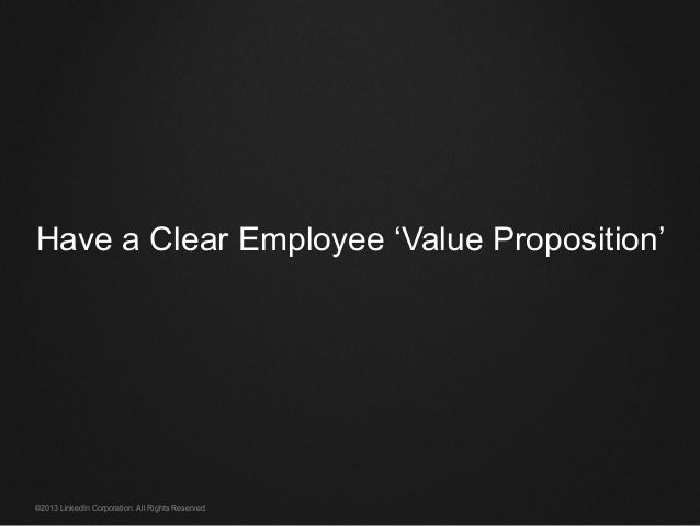 ©2013 LinkedIn Corporation. All Rights Reserved. Have a Clear Employee 'Value Proposition'
