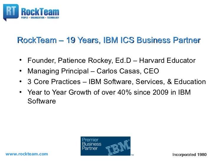RockTeam – 19 Years, IBM ICS Business Partner     ●         Founder, Patience Rockey, Ed.D – Harvard Educator     ●       ...