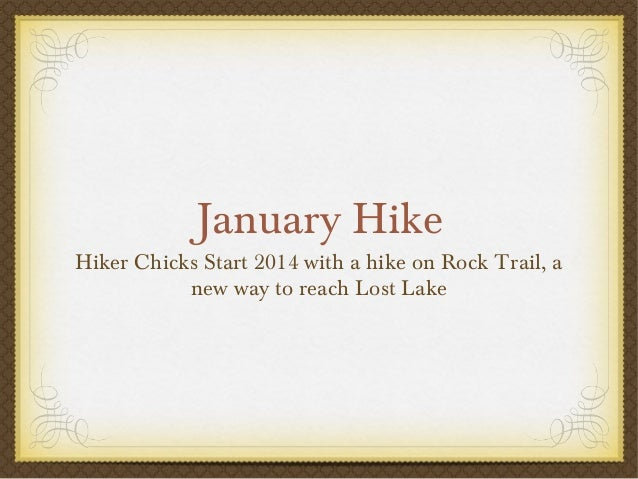 January Hike  Hiker Chicks Start 2014 with a hike on Rock Trail, a new way to reach Lost Lake