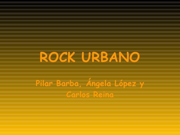 ROCK URBANO Pilar Barba, Ángela López y Carlos Reina