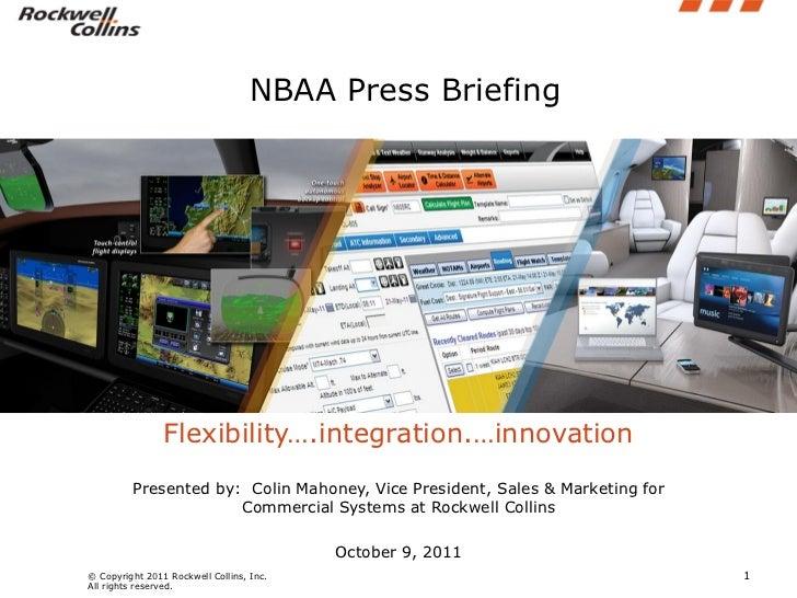 NBAA Press Briefing                Flexibility….integration.…innovation         Presented by: Colin Mahoney, Vice Presiden...