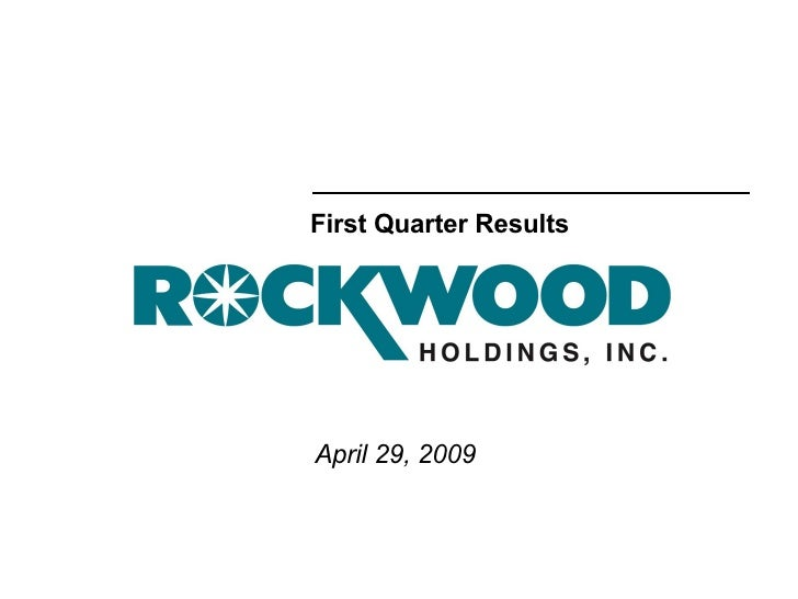 April 29, 2009 First Quarter Results Rockwood Specialties/NYA102428p1.ppt  06/10/09   01:22 AM   ( )