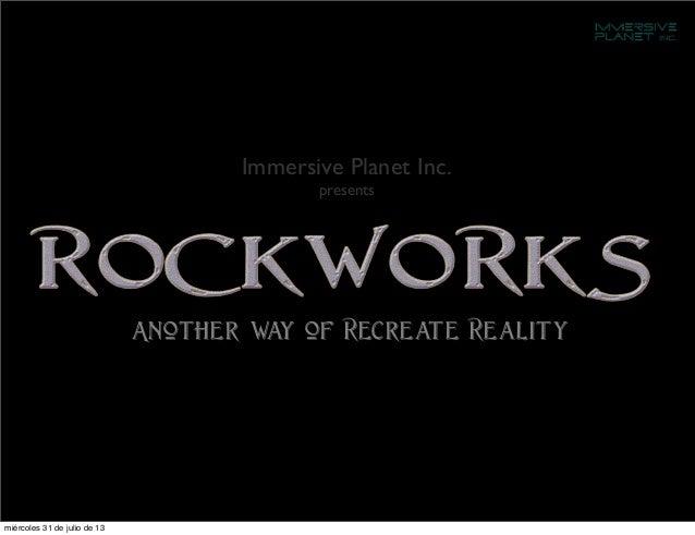 Immersive Planet Inc. presents Another way of Recreate Reality miércoles 31 de julio de 13