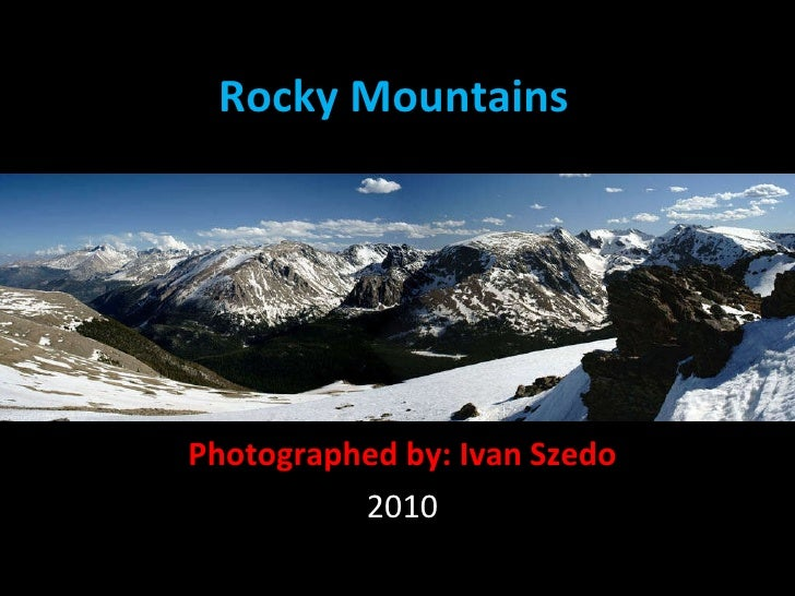Rocky Mountains Photographed by: Ivan Szedo 2010