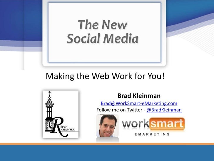 Making the Web Work for You!<br />Brad Kleinman<br />Brad@WorkSmart-eMarketing.com<br />Follow me on Twitter - @BradKleinm...