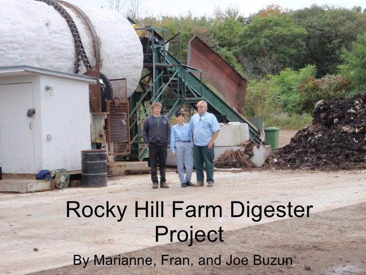 Rocky Hill Farm Digester Project By Marianne, Fran, and Joe Buzun