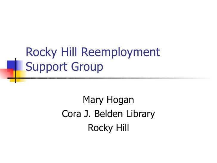 Rocky Hill Reemployment  Support Group Mary Hogan Cora J. Belden Library Rocky Hill