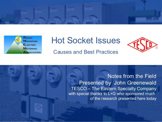 10/02/2012 Slide 1 Hot Socket Issues Causes and Best Practices Notes from the Field Presented by John Greenewald TESCO – T...