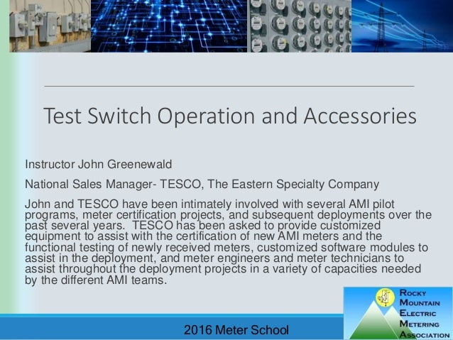 Test Switch Operation and Accessories Instructor John Greenewald National Sales Manager- TESCO, The Eastern Specialty Comp...