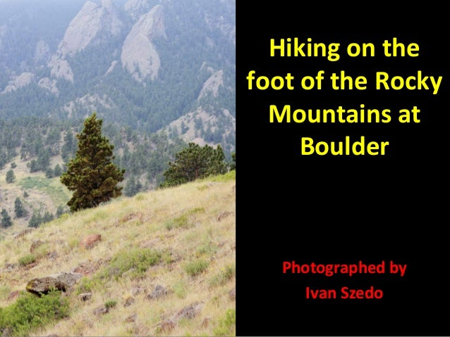 Hiking on the foot of the Rocky Mountains at Boulder  Photographed by Ivan Szedo