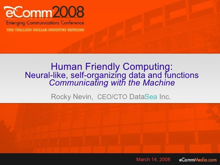 <ul><ul><li>Human Friendly Computing: </li></ul></ul><ul><ul><li>Neural-like, self-organizing data and functions </li></ul...