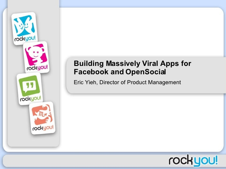 Building Massively Viral Apps for Facebook and OpenSocial Eric Yieh, Director of Product Management
