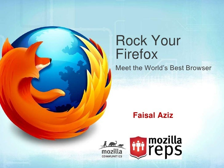 Rock YourFirefoxMeet the World's Best Browser     Faisal Aziz
