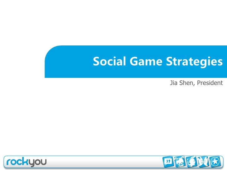 Social Game Strategies              Jia Shen, President