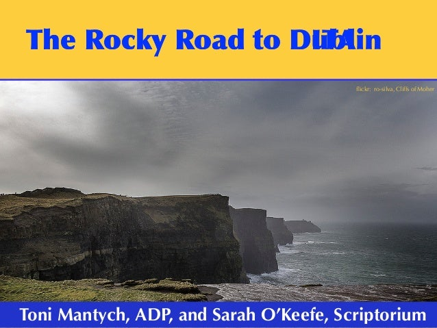 TheRockyRoadtoDublin flickr: ro-silva, Cliffs of Moher Toni Mantych, ADP, and Sarah O'Keefe, Scriptorium TheRockyRoad...