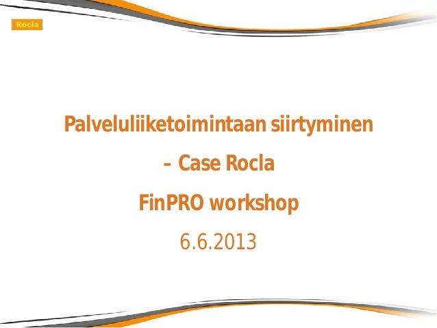 Palveluliiketoimintaan siirtyminen – Case Rocla FinPRO workshop 6.6.2013