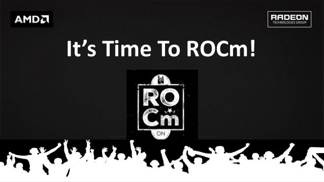 1 It's Time To ROCm!