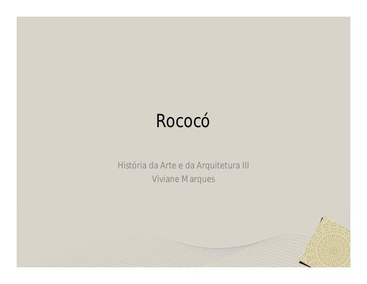 RococóHistória da Arte e da Arquitetura III          Viviane Marques