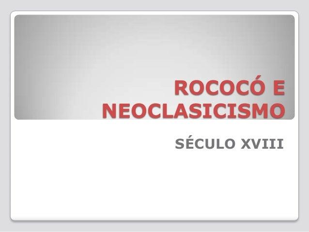 ROCOCÓ ENEOCLASICISMO     SÉCULO XVIII