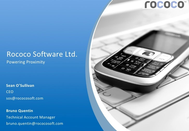 Rococo Software Ltd. Powering Proximity Sean O ' Sullivan CEO [email_address] Bruno Quentin Technical Account Manager [ema...