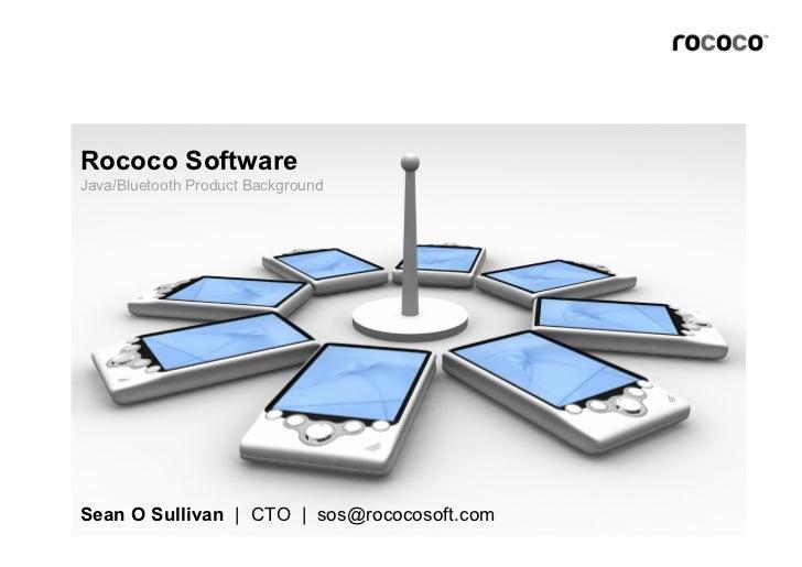 Rococo Software Java/Bluetooth Product Background     Sean O Sullivan | CTO | sos@rococosoft.com                          ...