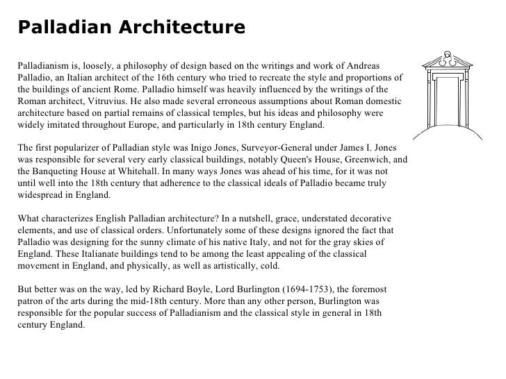 Palladian Architecture Palladianism is, loosely, a philosophy of design based on the writings and work of Andreas Palladio...