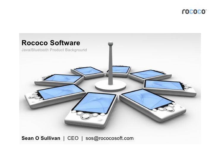 Rococo Software Java/Bluetooth Product Background     Sean O Sullivan   CEO   sos@rococosoft.com                          ...