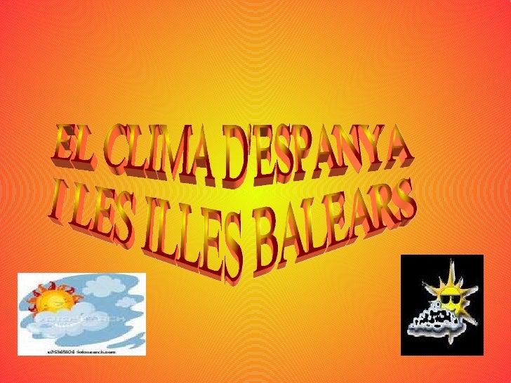 EL CLIMA D'ESPANYA  I LES ILLES BALEARS