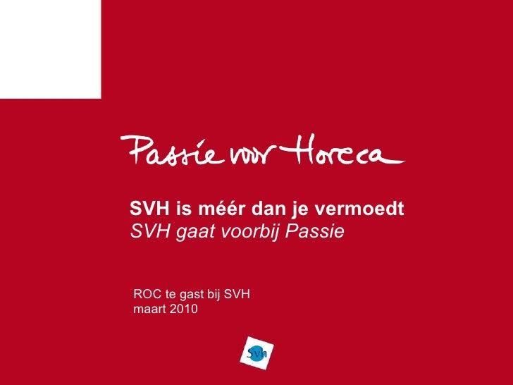 SVH is méér dan je vermoedt SVH gaat voorbij Passie ROC te gast bij SVH maart 2010